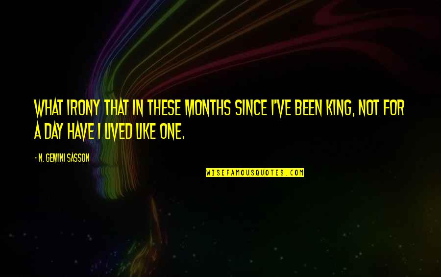 That One Day Quotes By N. Gemini Sasson: What irony that in these months since I've