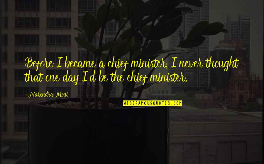 That One Day Quotes By Narendra Modi: Before I became a chief minister, I never