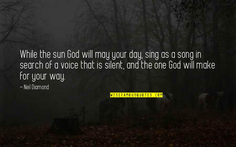 That One Day Quotes By Neil Diamond: While the sun God will may your day,
