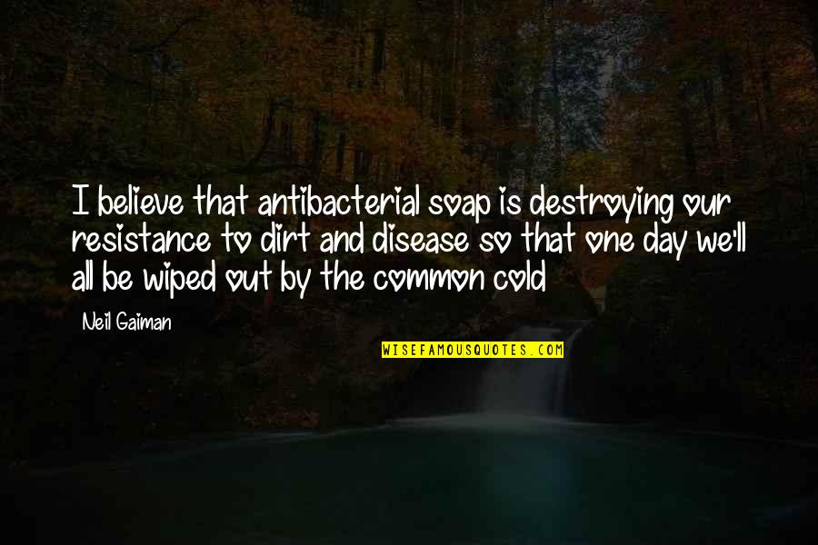 That One Day Quotes By Neil Gaiman: I believe that antibacterial soap is destroying our