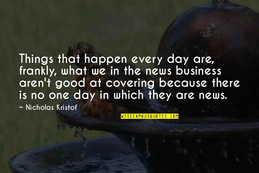 That One Day Quotes By Nicholas Kristof: Things that happen every day are, frankly, what