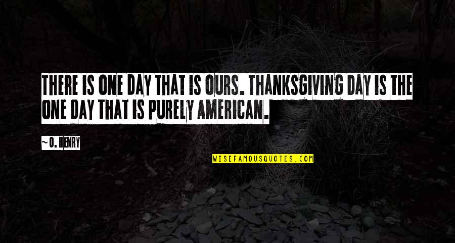 That One Day Quotes By O. Henry: There is one day that is ours. Thanksgiving