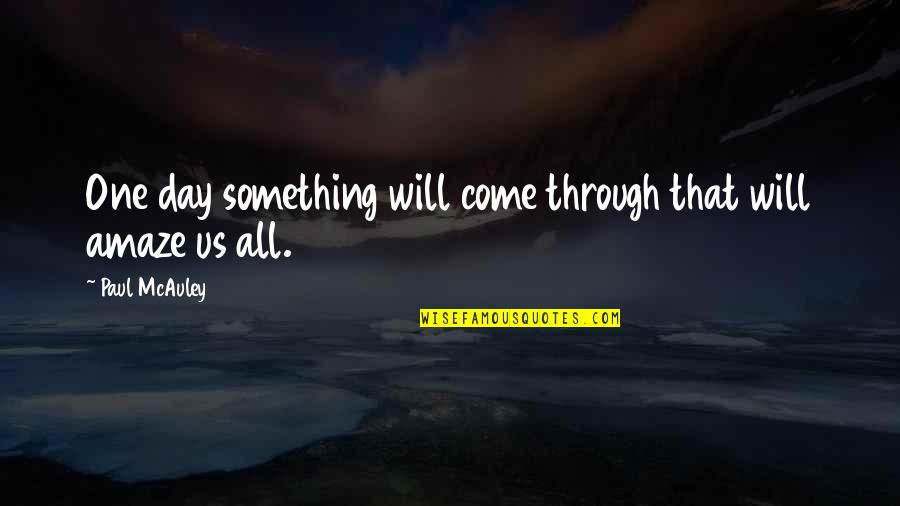 That One Day Quotes By Paul McAuley: One day something will come through that will