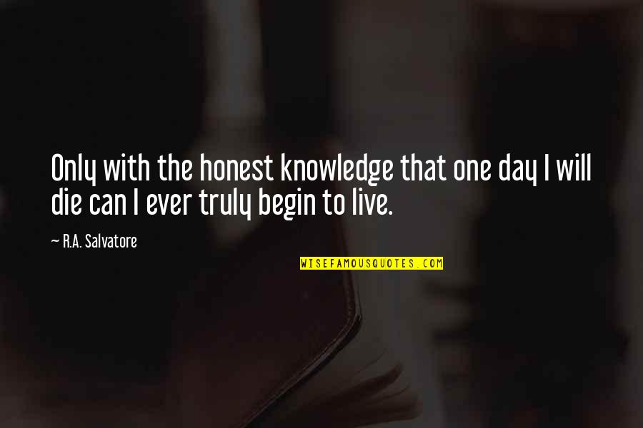That One Day Quotes By R.A. Salvatore: Only with the honest knowledge that one day