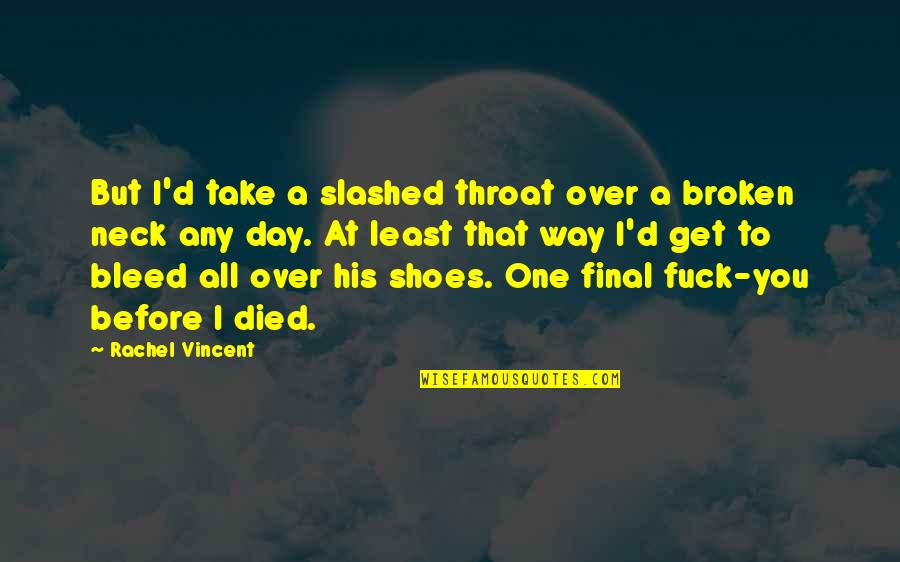 That One Day Quotes By Rachel Vincent: But I'd take a slashed throat over a