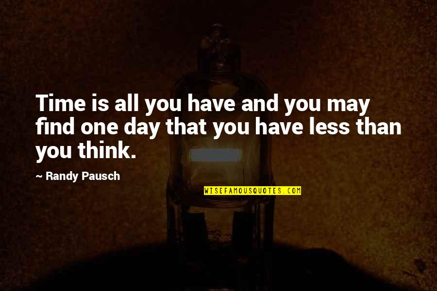 That One Day Quotes By Randy Pausch: Time is all you have and you may