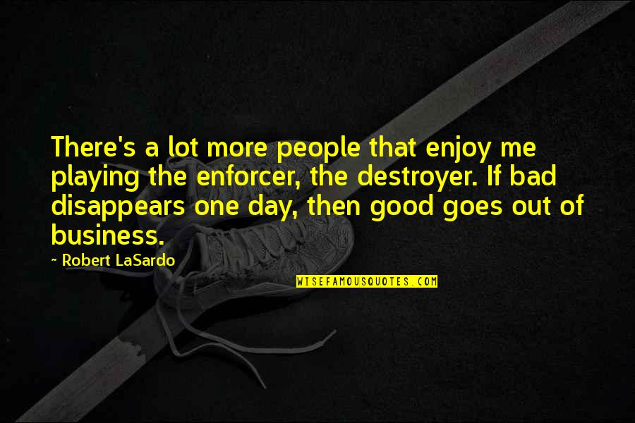 That One Day Quotes By Robert LaSardo: There's a lot more people that enjoy me