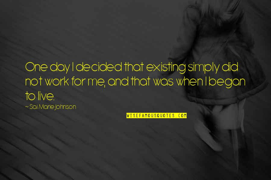 That One Day Quotes By Sai Marie Johnson: One day I decided that existing simply did