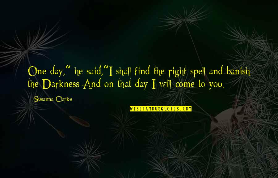 """That One Day Quotes By Susanna Clarke: One day,"""" he said,""""I shall find the right"""