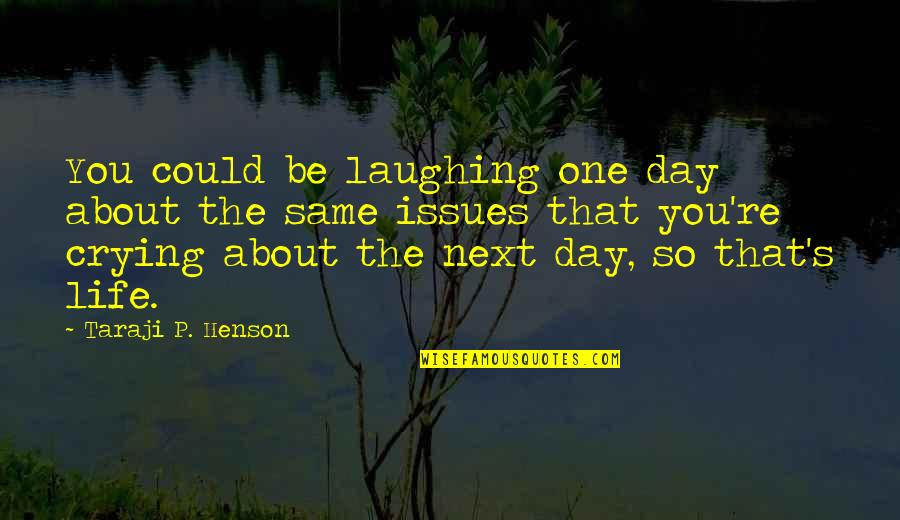 That One Day Quotes By Taraji P. Henson: You could be laughing one day about the