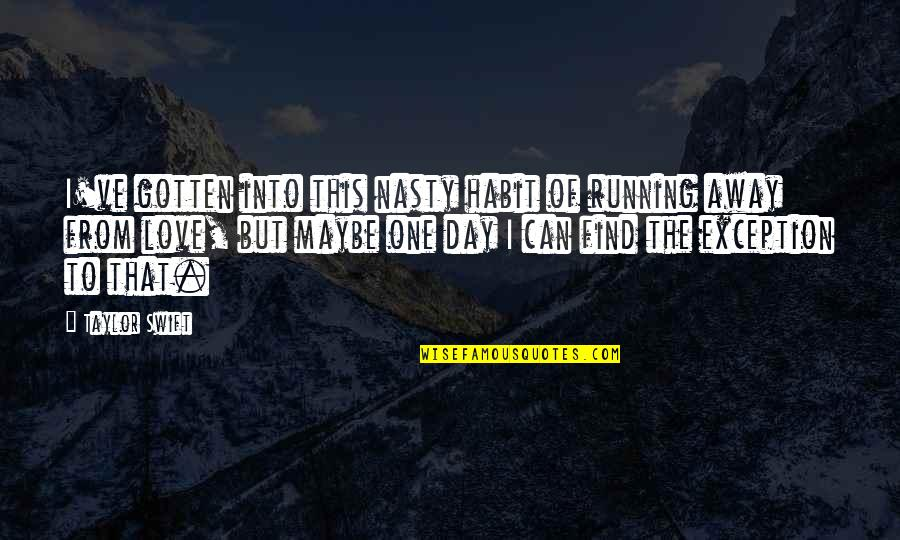 That One Day Quotes By Taylor Swift: I've gotten into this nasty habit of running