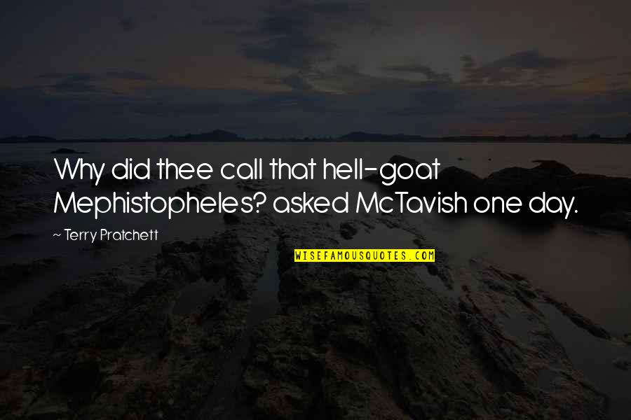 That One Day Quotes By Terry Pratchett: Why did thee call that hell-goat Mephistopheles? asked