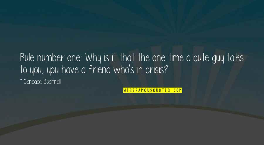 That One Guy Friend Quotes By Candace Bushnell: Rule number one: Why is it that the