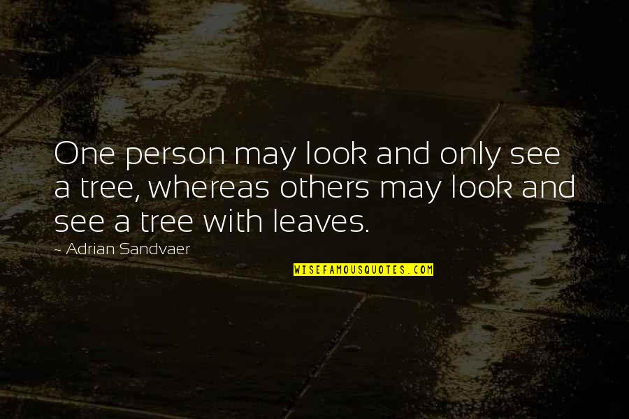 That One Person Funny Quotes By Adrian Sandvaer: One person may look and only see a