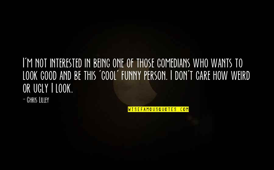 That One Person Funny Quotes By Chris Lilley: I'm not interested in being one of those