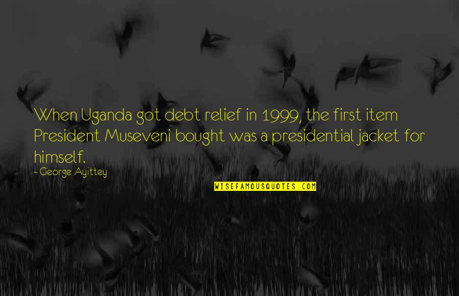 That One Person Funny Quotes By George Ayittey: When Uganda got debt relief in 1999, the