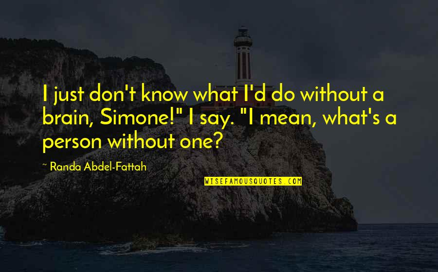That One Person Funny Quotes By Randa Abdel-Fattah: I just don't know what I'd do without