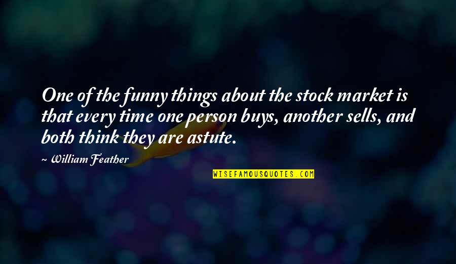 That One Person Funny Quotes By William Feather: One of the funny things about the stock