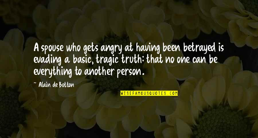 That One Person Quotes By Alain De Botton: A spouse who gets angry at having been