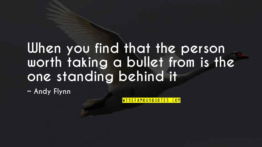 That One Person Quotes By Andy Flynn: When you find that the person worth taking