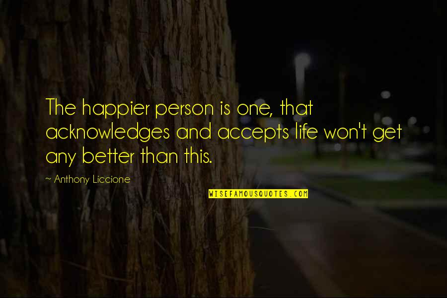 That One Person Quotes By Anthony Liccione: The happier person is one, that acknowledges and