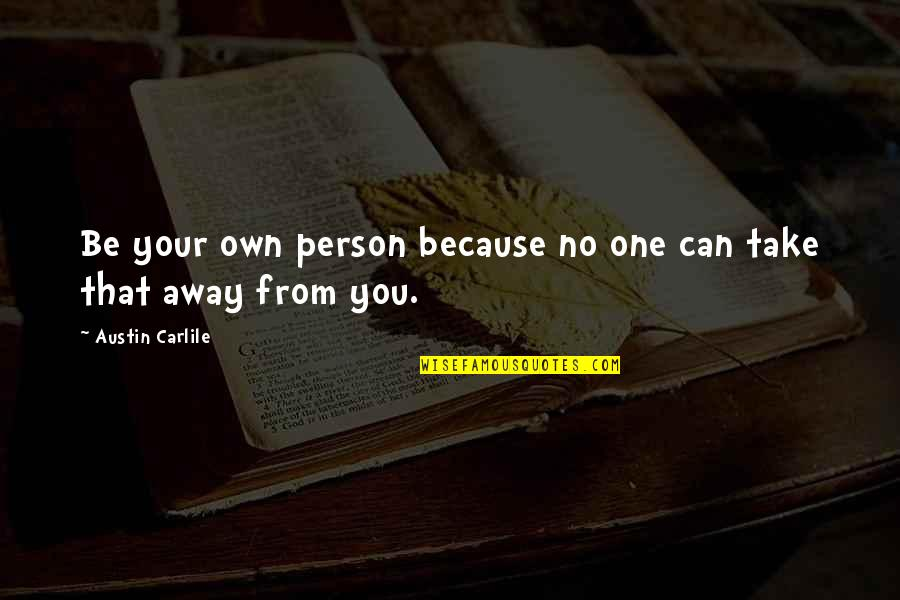That One Person Quotes By Austin Carlile: Be your own person because no one can