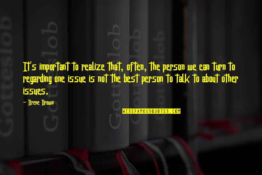 That One Person Quotes By Brene Brown: It's important to realize that, often, the person