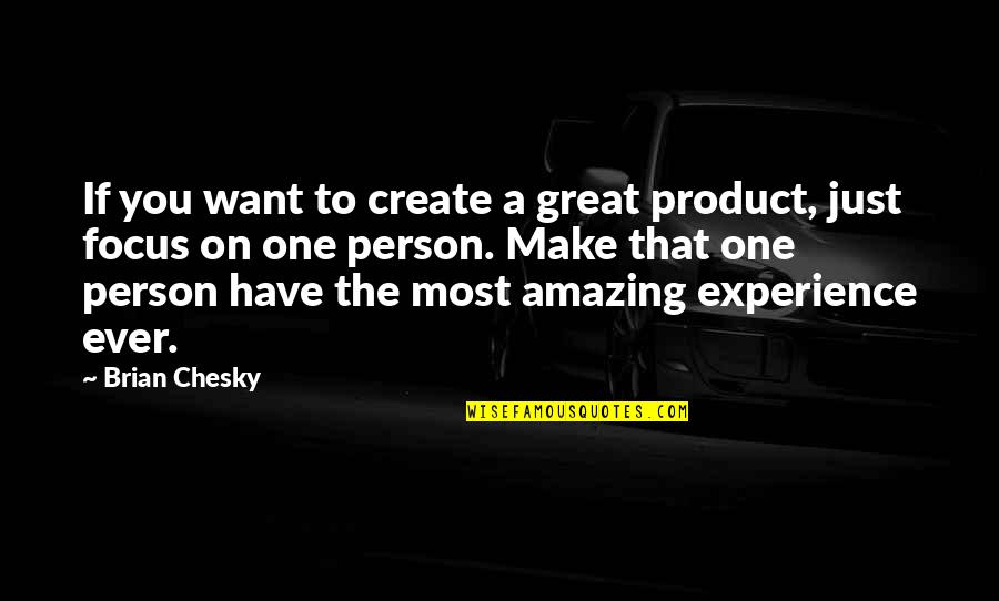 That One Person Quotes By Brian Chesky: If you want to create a great product,