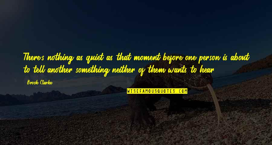 That One Person Quotes By Brock Clarke: There's nothing as quiet as that moment before