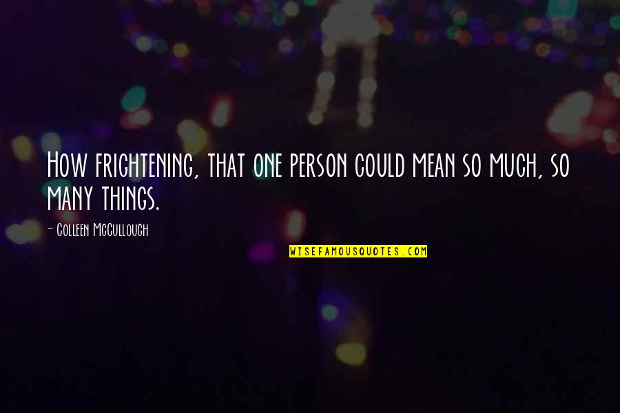 That One Person Quotes By Colleen McCullough: How frightening, that one person could mean so
