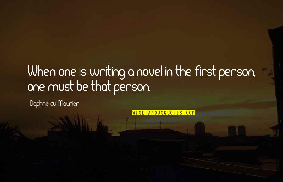 That One Person Quotes By Daphne Du Maurier: When one is writing a novel in the