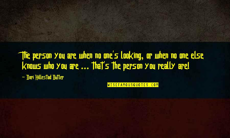 That One Person Quotes By Dori Hillestad Butler: The person you are when no one's looking,