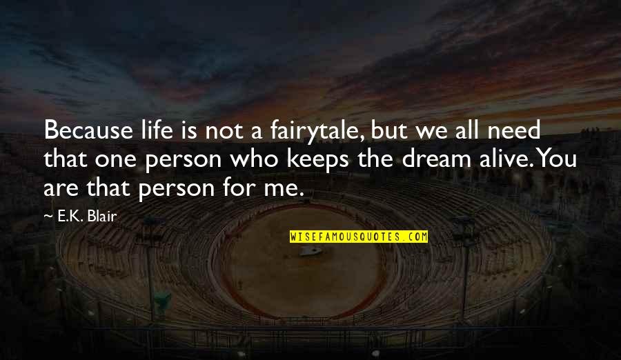 That One Person Quotes By E.K. Blair: Because life is not a fairytale, but we