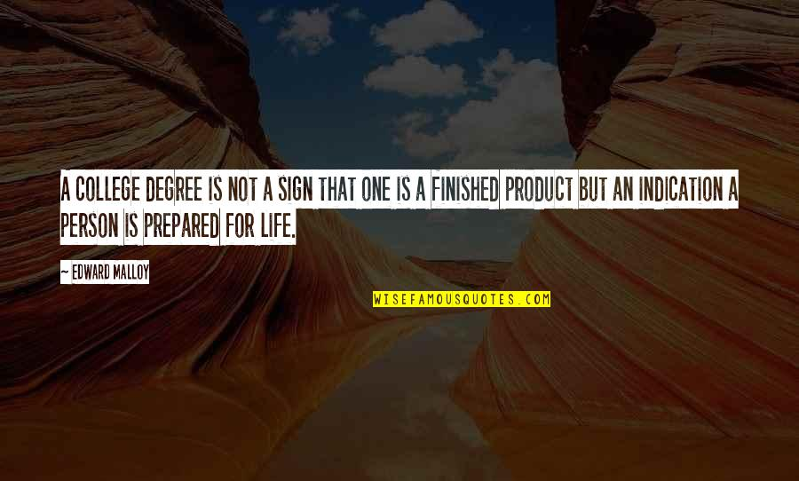 That One Person Quotes By Edward Malloy: A college degree is not a sign that