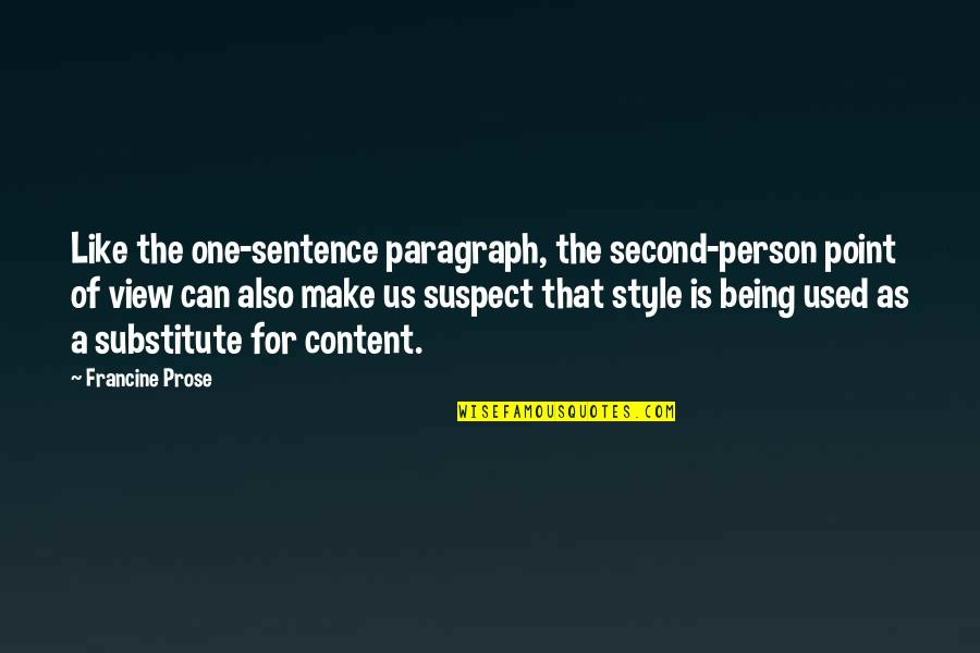 That One Person Quotes By Francine Prose: Like the one-sentence paragraph, the second-person point of