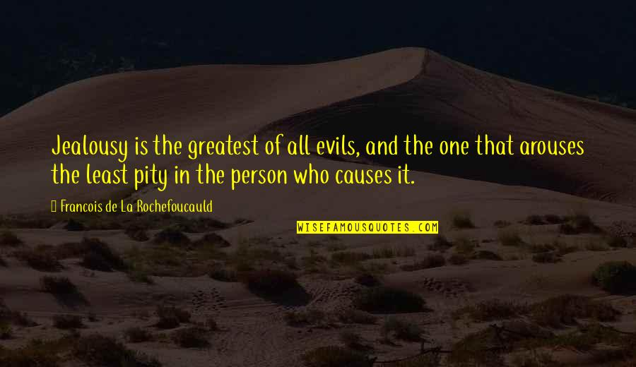 That One Person Quotes By Francois De La Rochefoucauld: Jealousy is the greatest of all evils, and