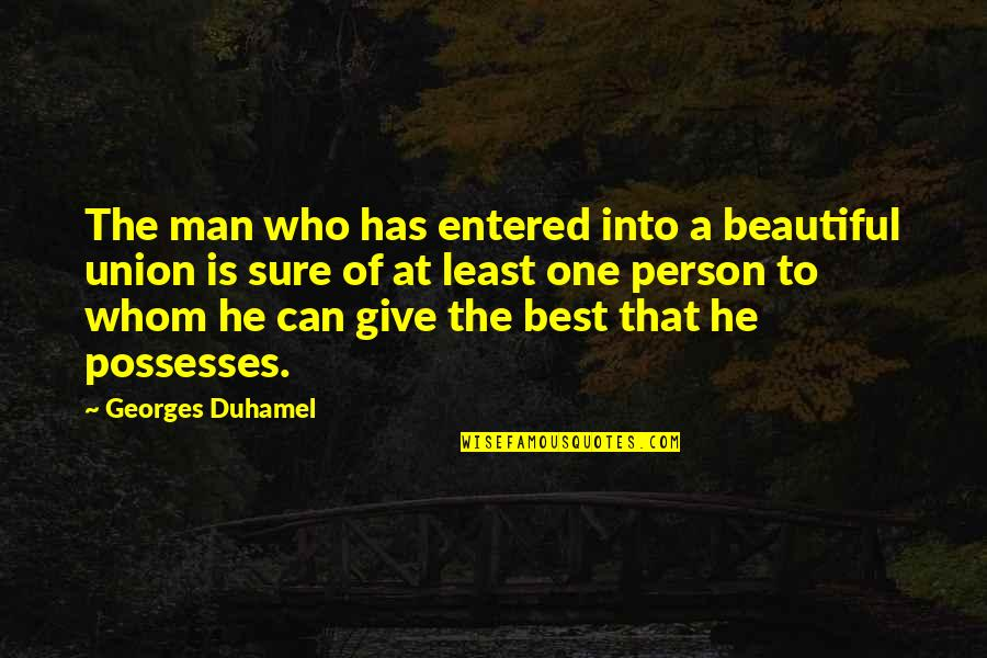 That One Person Quotes By Georges Duhamel: The man who has entered into a beautiful