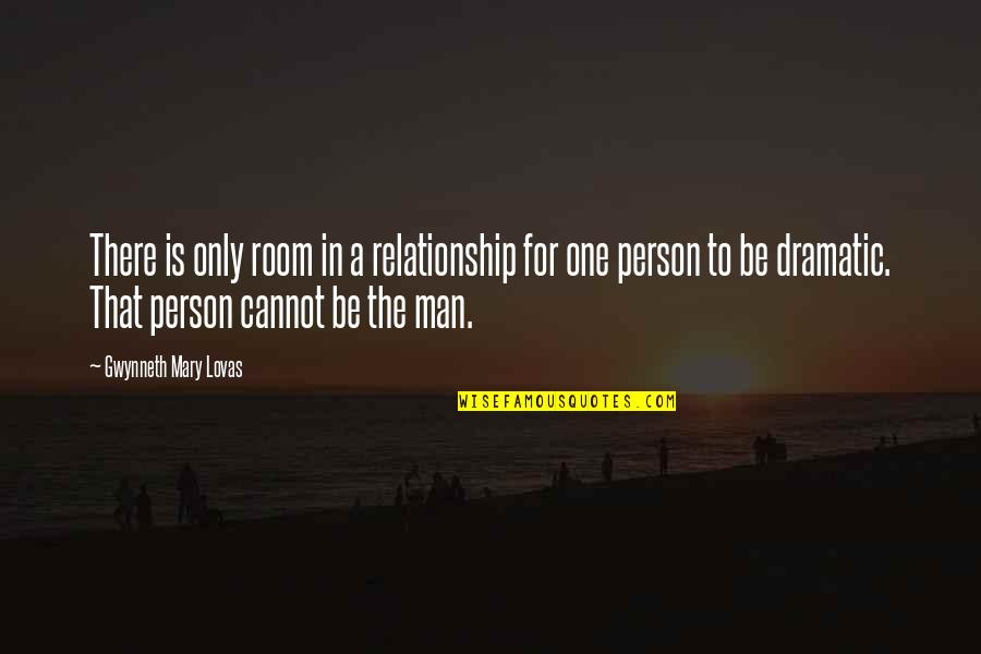 That One Person Quotes By Gwynneth Mary Lovas: There is only room in a relationship for