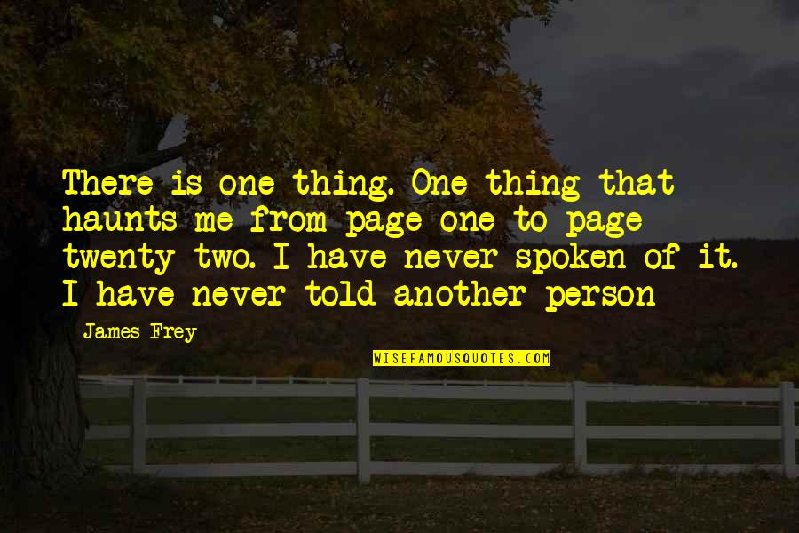 That One Person Quotes By James Frey: There is one thing. One thing that haunts