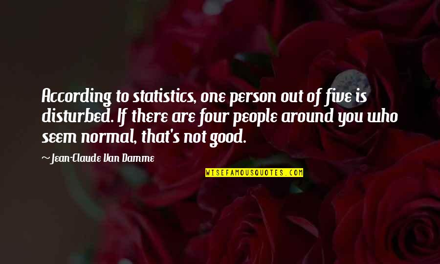 That One Person Quotes By Jean-Claude Van Damme: According to statistics, one person out of five