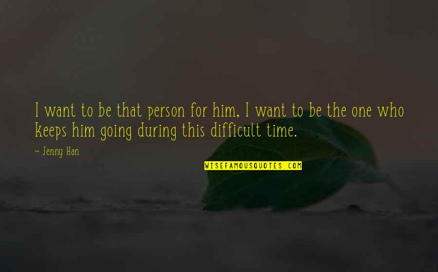 That One Person Quotes By Jenny Han: I want to be that person for him,