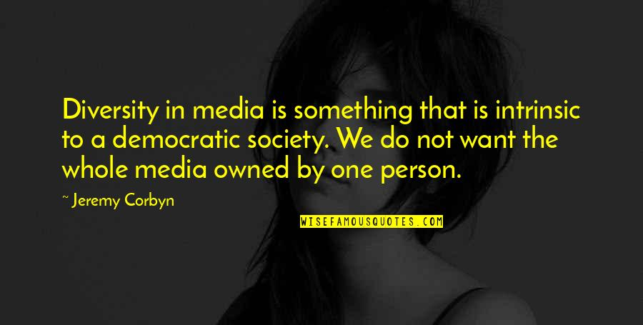 That One Person Quotes By Jeremy Corbyn: Diversity in media is something that is intrinsic