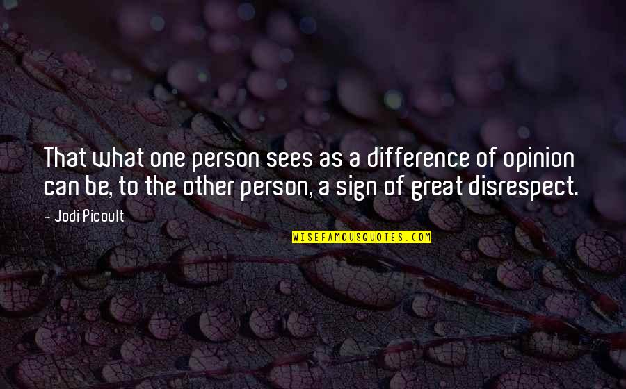 That One Person Quotes By Jodi Picoult: That what one person sees as a difference