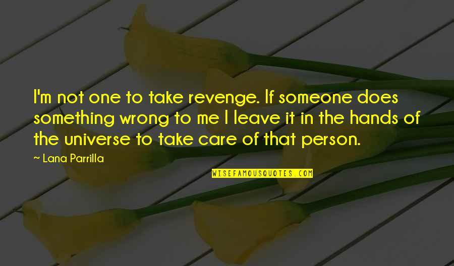 That One Person Quotes By Lana Parrilla: I'm not one to take revenge. If someone