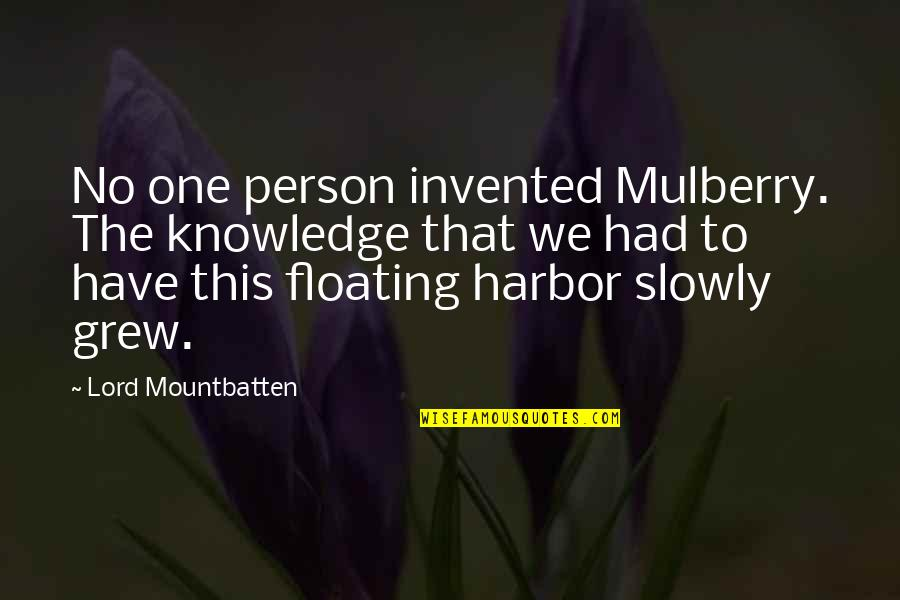 That One Person Quotes By Lord Mountbatten: No one person invented Mulberry. The knowledge that