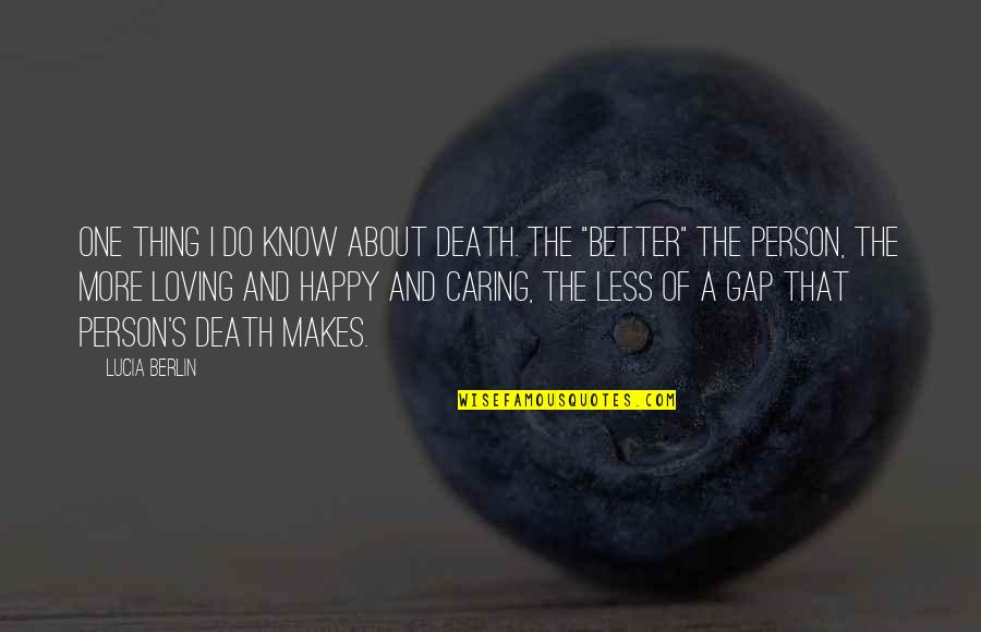 That One Person Quotes By Lucia Berlin: One thing I do know about death. The