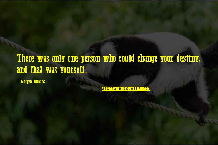 That One Person Quotes By Morgan Rhodes: There was only one person who could change