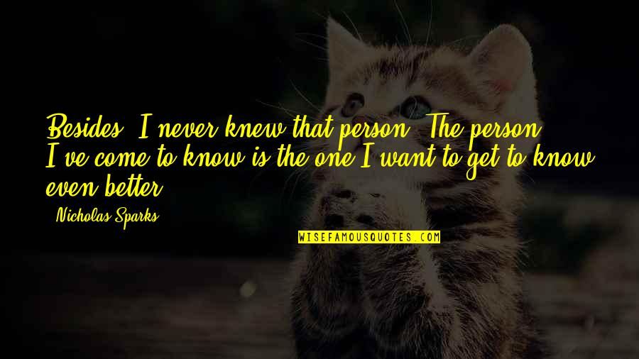 That One Person Quotes By Nicholas Sparks: Besides, I never knew that person. The person