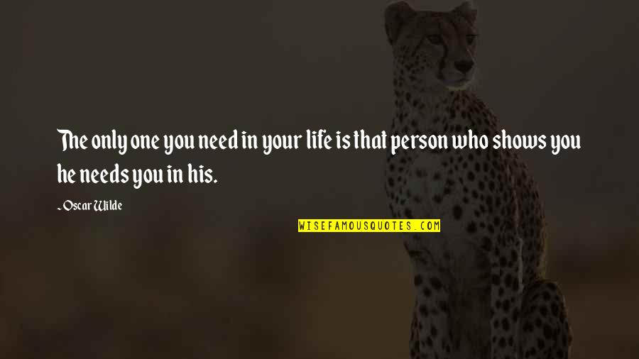 That One Person Quotes By Oscar Wilde: The only one you need in your life