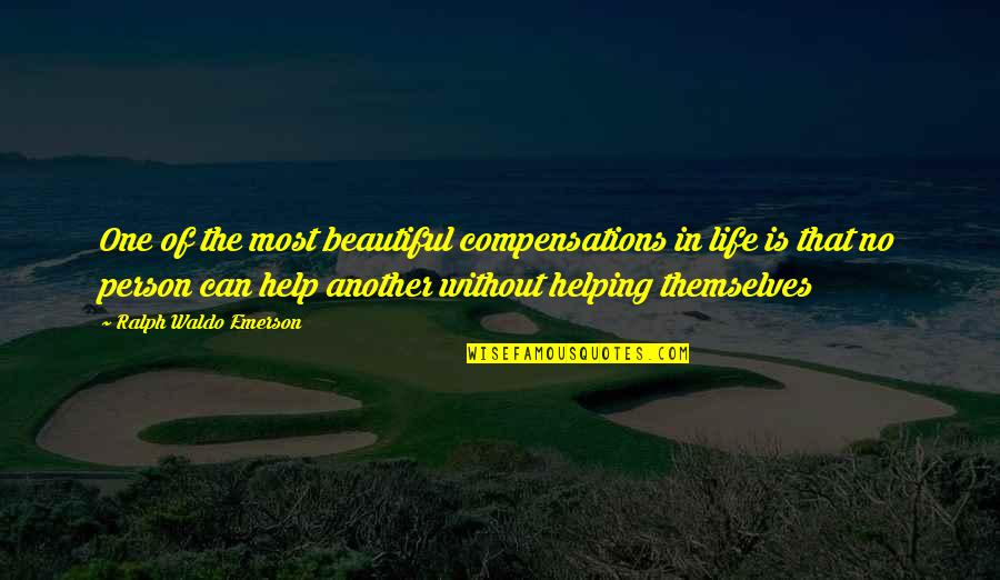 That One Person Quotes By Ralph Waldo Emerson: One of the most beautiful compensations in life